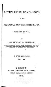 Seven Years' Campaigning in the Peninsula and the Netherlands from 1808-1815: By Sir Richard D. Henegan, Volume 2