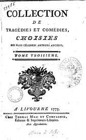 Collection de tragedies et comedies, choisies des plus celebres auteurs anciens. ... Tome premier [-douzieme]: Volume3