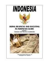 Doing Business and Investing in Indonesia Guide Volume 1 Strategic and Practical Information
