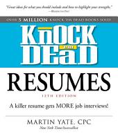 Knock 'em Dead Resumes: A Killer Resume Gets MORE Job Interviews!
