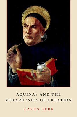 Aquinas and the Metaphysics of Creation PDF