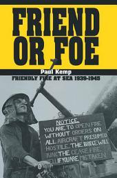Friend or Foe: Friendly Fire at Sea 1939-1945