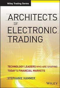 Architects of Electronic Trading