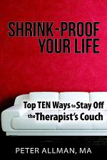 Shrink-Proof Your Life: Top Ten Ways to Stay Off the Therapist's Couch