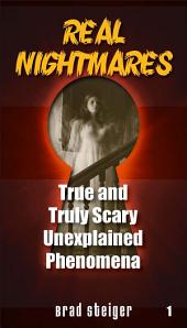 Real Nightmares (Book 1): True and Truly Scary Unexplained Phenomena