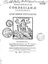 Bibliothecae cordesianae catalogus, cum indice titulorum [par E. Seureau, d'après Barbier. Précédé de : Joannis Cordesii elogium, per G. Naudaeum]