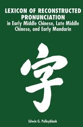 Lexicon of Reconstructed Pronunciation: in Early Middle Chinese, Late Middle Chinese, and Early Mandarin