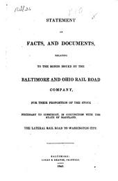 Statement of Facts, and Documents, Relating to the Bonds Issued by the Baltimore and Ohio Rail Road Company, for Their Proportion of the Stock Necessary to Construct, in Conjunction with the State of Maryland, the Lateral Rail Road to Washington City