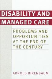 Disability and Managed Care: Problems and Opportunities at the End of the Century