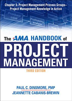 The AMA Handbook of Project Management Chapter 3  Project Management Process Groups   Project Management Knowledge in Action