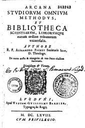 Arcana studiorum omnium methodus et bibliotheca scientiarum, librorumque eorum ordine tributorum universalis, authore R. P. Alexandro Fichet,...