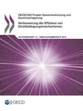 OECD G20 Projekt Gewinnverk  rzung und Gewinnverlagerung Verbesserung der Effizienz von Streitbeilegungsmechanismen  Aktionspunkt 14   Abschlussbericht 2015 PDF