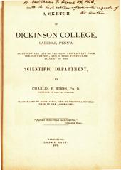 A Sketch of Dickinson College, Carlisle, Penn'a: Including the List of Trustees and Faculty from the Foundation, and a More Particular Account of the Scientific Department