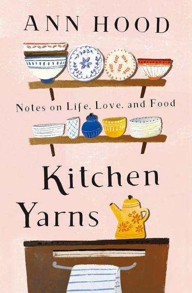 Download Kitchen Yarns  Notes on Life  Love  and Food Book