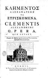 Klēmentos Alexandreōs ta heuriskomena: Clementis Alexandrini opera, quæ extant,