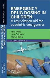 Emergency Drug Dosing in Children E-Book: A resuscitation aid for paediatric emergencies