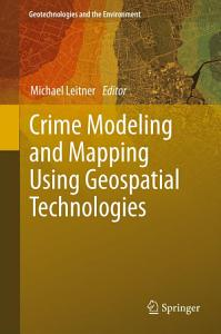 Crime Modeling and Mapping Using Geospatial Technologies