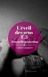L'Éveil des sens, tome 3: Sensuelle protection