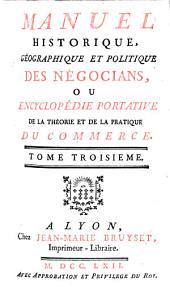 Manuel historique, géographique et politique des négocians, ou encyclopédie portative de la théorie et de la pratique du commerce: Q - Z, Volume3