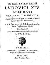 In sanitatem regis Ludovici XIV. adeodati gratulatio academica: in actu publico Regiae Navarrae Eduardi Vollot abbatis pronunciata