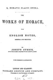 Q. Horatii Flacci opera. The works of Horace, with Engl. notes by J. Currie