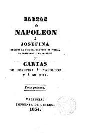 Cartas de Napoleon á Josefina durante la primera campaña de Italia, el Consulado y el Imperio: y cartas de Josefina á Napoleon y á su hija