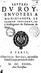 Lettres du Roy, envoyees à Monseigneur le Premier President (de Bretagne), et à Nosseigneurs du Parlement de Metz (camp de S. Nicolas, 2 sept. 1633 pour leur faire part de sa résolution d'attaquer le duc de Lorraine)
