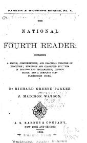 The National Fourth Reader: Containing a Simple Comprehensive, and Practical Treatise on Elocution, Numerous and Classified Exercises in Reading and Declamation, Copious Notes, and a Complete Supplementary Index