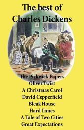 The best of Charles Dickens: The Pickwick Papers, Oliver Twist, A Christmas Carol, David Copperfield, Bleak House, Hard Times, A Tale of Two Cities, Great Expectations (All Unabridged)