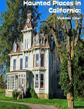 Haunted Places In California: Volume One