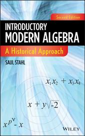 Introductory Modern Algebra: A Historical Approach, Edition 2