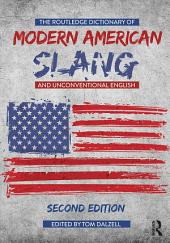 The Routledge Dictionary of Modern American Slang and Unconventional English: Edition 2