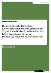 """Die exemplarische Darstellung Kulturschaffender der DDR, erarbeitet am Vergleich von Filmbuch und Film von """"Das Leben der anderen"""" in einem Deutsch-Leistungskurs 13 am Gymnasium"""