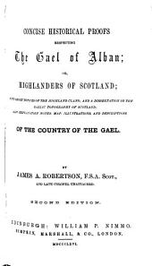 Concise Historical Proofs Respecting the Gael of Alban; Or, Highlanders of Scotland: With Short Notices of the Highland Clans: and a Dissertation on the Gaelic Topography of Scotland: Also Explanatory Notes, Map, Illustrations, and Descriptions of the Country of the Gael