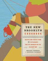 The New Brooklyn Cookbook: Recipes and Stories from 31 Restaurants That Put Brooklyn on the Culinary Map
