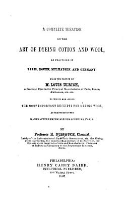 A Complete Treatise on the Art of Dyeing Cotton and Wool PDF