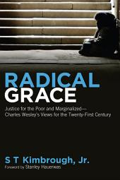 Radical Grace: Justice for the Poor and Marginalized--Charles Wesley's Views for the Twenty-First Century