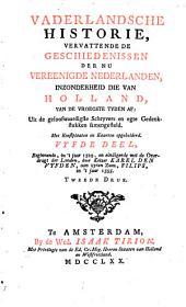 Vaderlandsche historie, vervattende de geschiedenissen der Vereenigde Nederlanden, inzonderheid die van Holland, van de vroegste tyden af : Uit de geloofwaardigste schryvers en egte gedenkstukken samengesteld: Volume 5
