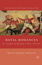 Royal Romances: Sex, Scandal, and Monarchy in Print, 1780-1821