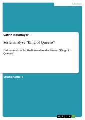 "Serienanalyse ""King of Queens"": Diskursanalytische Medienanalyse der Sitcom ""King of Queens"""