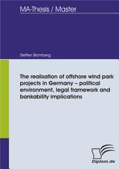 The realisation of offshore wind park projects in Germany - political environment, legal framework and bankability implications
