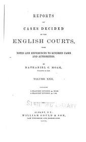 Reports of Cases Decided by the English Courts: With Notes and References to Kindred Cases and Authorities, Volume 22