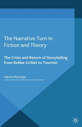 The Narrative Turn in Fiction and Theory: The Crisis and Return of Storytelling from Robbe-Grillet to Tournier