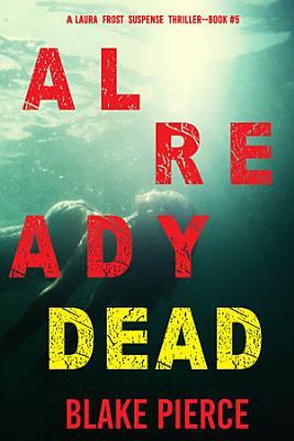 Already Dead  A Laura Frost FBI Suspense Thriller   Book 5