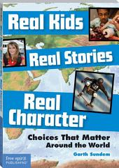 Real Kids, Real Stories, Real Character: Choices That Matter Around the World
