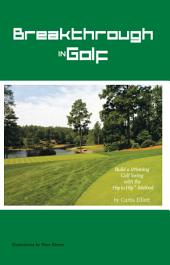 Breakthrough in Golf: Building a Winning Golf Swing with the Hip to Hip (Tm) Method
