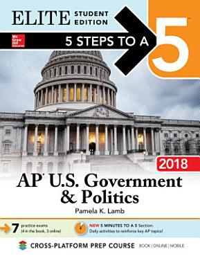 5 Steps to a 5  AP U S  Government   Politics 2018 Elite Student edition PDF