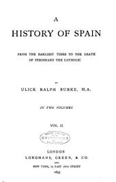 A History of Spain from the Earliest Times to the Death of Ferdinand the Catholic: Volume 2