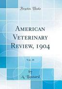 American Veterinary Review  1904  Vol  28  Classic Reprint  PDF