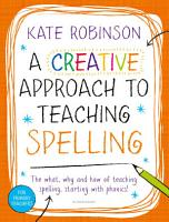 Creative Approach to Teaching Spelling  The what  why and how of teaching spelling  starting with phonics PDF